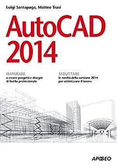 AutoCAD 2014 (Guida completa) di [Santapaga, Luigi, Trasi, Matteo]