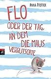 'Flo oder der Tag, an dem die Maus...' von 'Anna Pfeffer'