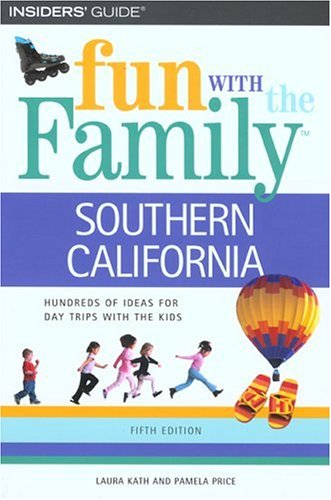Fun with the Family Southern California, 5th (Fun with the Family Southern California: Hundreds of Ideas for Day Trips with the Kids)