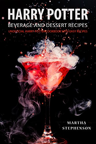 Harry Potter Beverage and Dessert Recipes: Unofficial Harry Potter Cookbook with Easy Recipes (English Edition)
