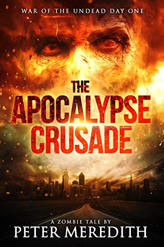 The Apocalypse Crusade War of the Undead Day One by Peter Meredith