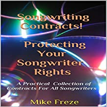 Songwriting Contracts! Protecting Your Songwriter Rights: (A Practical Collection of Contracts For All Songwriters)