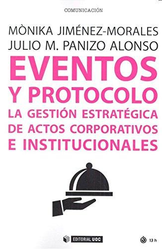 Eventos y protocolo. La gestión estratégica de actos corporativos e instituciona (Manuales)