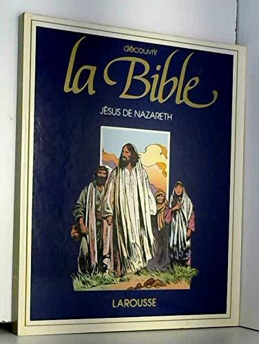 Découvrir la Bible : Jésus de Nazareth