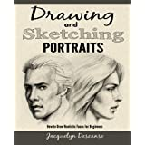 Drawing and Sketching Portraits: How to Draw Realistic Portraits for Beginners