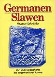 Germanen - Slawen: Vor- und Frühgeschichte des ostgermanischen Raumes - Helmut Schröcke