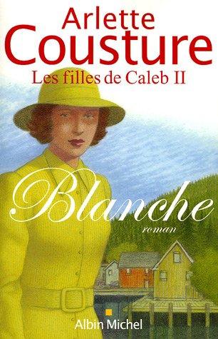 Blanche : Les Filles de Caleb, tome 2 par Arlette Cousture