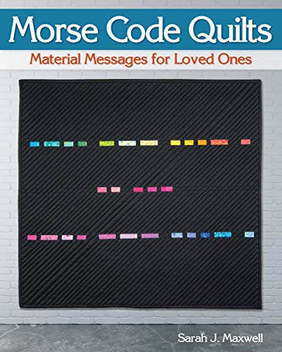 Morse Code Quilts: Material Messages for Loved Ones -