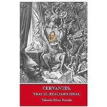 Cervantes, tras el realismo ideal: Un recorrido por la vida y obra del autor del Quijote