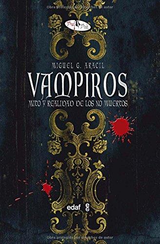 Vampiros : mito y realidad de los no muertos por Miguel G. Aracil