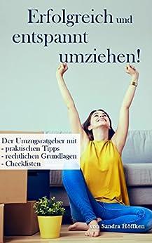 Erfolgreich und entspannt umziehen!: Der Umzugsratgeber mit praktischen Tipps, rechtlichen Grundlagen und Checklisten