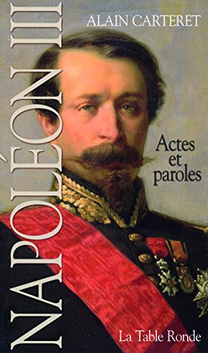 Napoléon III: Actes et paroles. Guide par Alain Carteret