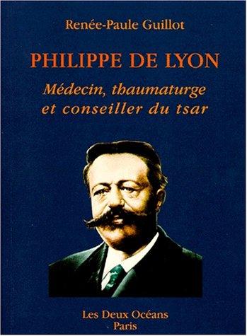 Philippe de Lyon : Médecin, thaumaturge et conseiller du tsar par Renée-Paule Guillot