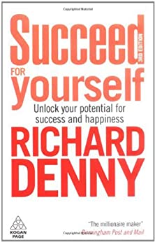 Succeed For Yourself: Unlock Your Potential for Success and Happiness by [Denny, Richard]