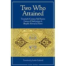 Two Who Attained: Twentieth-Century Sufi Saints: Shaykk Ahmad Al-'Alawi and Fatima Al-Yashrutiyya
