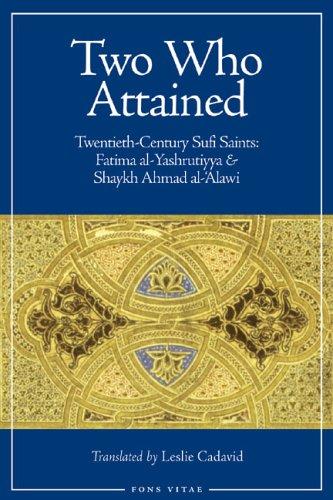 Two Who Attained: Twentieth-Century Sufi Saints: Shaykk Ahmad Al-'Alawi and Fatima Al-Yashrutiyya por Leslie Cadavid