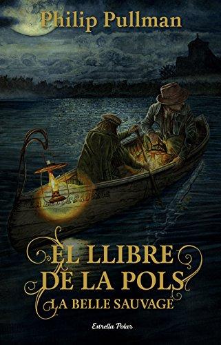 El Llibre de la Pols. La Belle Sauvage (Catalan Edition) por Philip Pullman