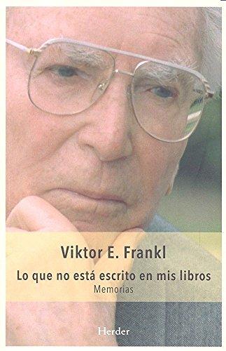 Lo que no está escrito en mis libros. Memorias por Viktor E. Frankl