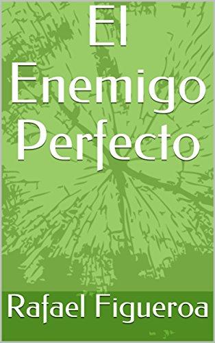 El Enemigo Perfecto por Rafael Figueroa