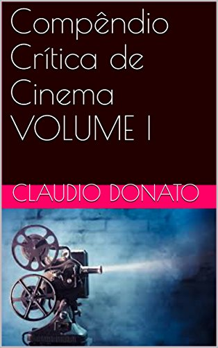 Compêndio Crítica de Cinema VOLUME I (Portuguese Edition) por Claudio Donato