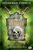 Lockwood & Co. - Das Grauenvolle Grab (Die Lockwood & Co.-Reihe, Band 5) - Jonathan Stroud