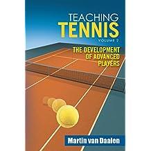 Teaching Tennis Volume 2: The Development of Advanced Players (English Edition)