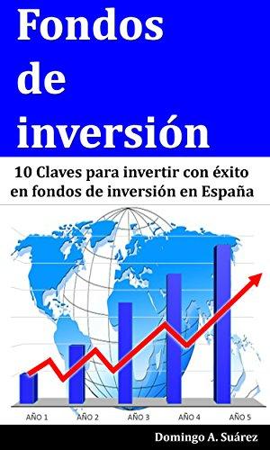 Descargar Libro Fondos de inversión: 10 Claves para invertir con éxito en fondos de inversión en España de Domingo A. Suárez
