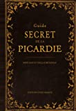 GUIDE SECRET DE LA PICARDIE
