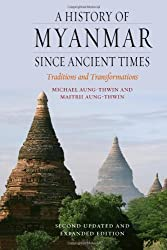 A History of Myanmar Since Ancient Times: Traditions and Transformations: Written by Michael Aung-Thwin, 2013 Edition, (2 updated and expanded ed) Publisher: Reaktion Books [Paperback]