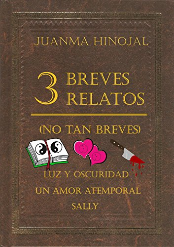 3 Breves relatos (no tan breves): Luz y Oscuridad; Un amor atemporal; Sally por Juanma Hinojal