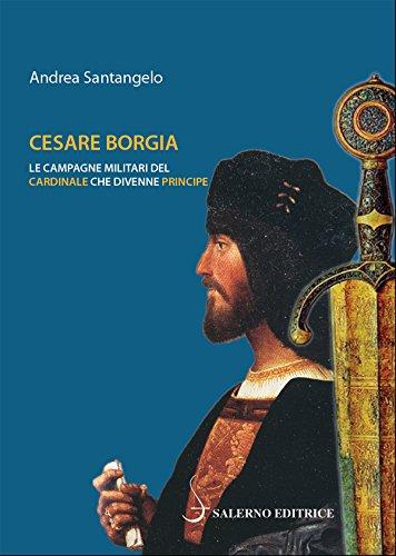 Cesare Borgia: Le campagne militari del cardinale che divenne principe