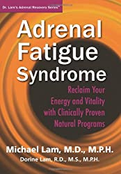 Adrenal Fatigue Syndrome - Reclaim Your Energy and Vitality with Clinically Proven Natural Programs by Michael Lam, Dorine Lam (2012) Paperback
