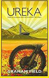 Ureka: Finding the Line Between Desire and Contentment. Then Riding it by Graham Field (2014-05-06)