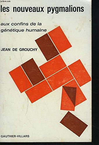 LES NOUVEAUX PYGMALIONS. AUX CONFNS DE LA GENETIQUE HUMAINE.
