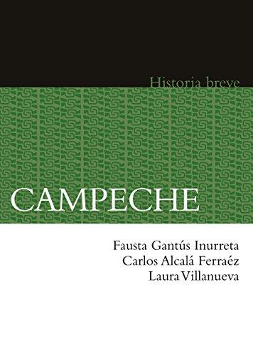Campeche. Historia breve por Fausta Gantús Inurreta