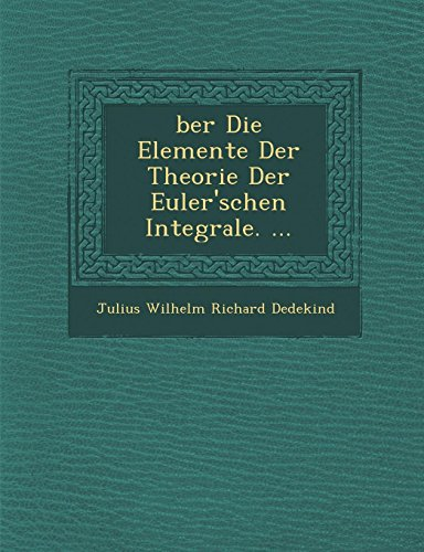 Ber Die Elemente Der Theorie Der Euler'schen Integrale. ...
