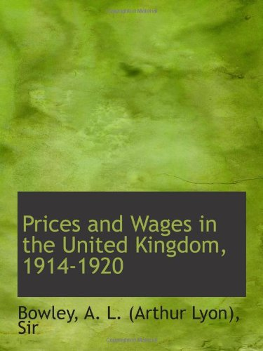 Prices and Wages in the United Kingdom, 1914-1920