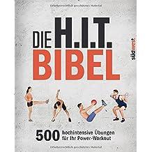 Die H.I.T.-Bibel: 500 hochintensive Übungen für Ihr Power-Workout