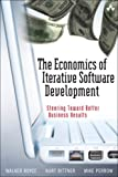 Economics of Iterative Software Development, The:Steering Toward      Better Business Results: The Economics of Iterative Development