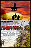 Vanished Flight 777 (Second Anniversary Update Edition 8 March 2016): Suspense Thriller and Thought Experiment Based on the True Story of Flight MH370's ... in March 2014; update 2016 (English Edition)
