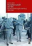 Parteiherrschaft vor Ort: Die SED-Kreisleitung Brandenburg 1961-1989 (Band 3 der Reihe »Kommunismus und Gesellschaft« herausgegeben vom Zentrum für Zeithistorische Forschung Potsdam)
