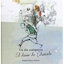 Un Dia Cualquiera El Diario De Edwardo