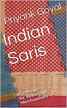 Indian Saris: A reference for Buyers and Merchandisers by [Goyal, Priyank]