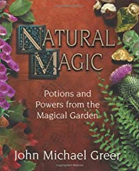 Natural Magic: Potions & Powers from the Magical Garden by John Michael Greer (2000-06-08)