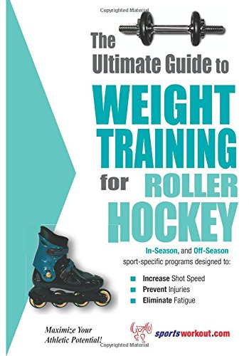 The Ultimate Guide to Weight Training for Roller Hockey (The Ultimate Guide to Weight Training for Sports, 19)