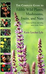 The Complete Guide to Edible Wild Plants, Mushrooms, Fruits, and Nuts: How to Find, Identify, and Cook Them by Katie Letcher Lyle (2004-04-01)
