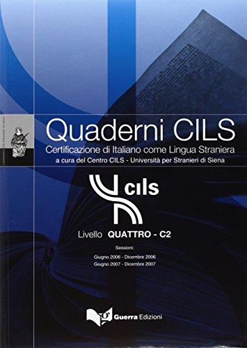 Quaderni Cils. Certificazione di italiano come lingua straniera. 4º livello C2. Sessioni: giugno-dicembre 2006/giugno-dicembre 2007. Con CD-ROM