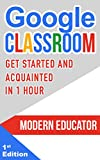 Google Classroom: Get Started and Acquainted in 1 Hr (Modern Educator - Google Classroom)