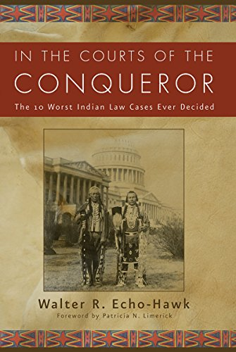 In the Courts of the Conquerer: The 10 Worst Indian Law Cases Ever Decided (English Edition)