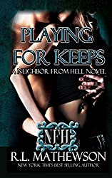 Playing For Keeps: A Neighbor From Hell Novel: Volume 1 by R.L. Mathewson (2011-04-29)